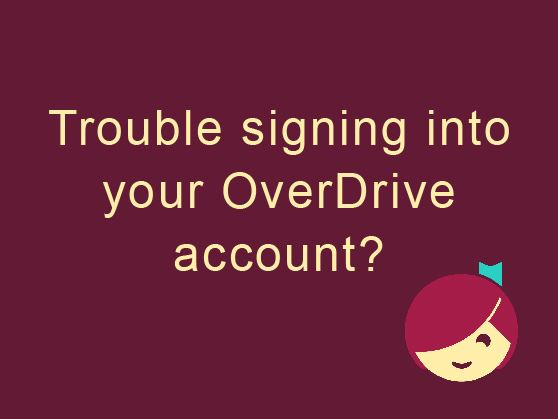 Are you having trouble signing into OverDrive?