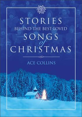 Stories Behind the Best Loved Songs of Christmas by Ace Collins