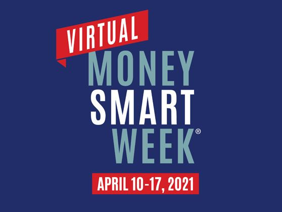 Join virtual Money Smart Week, April 10-17, for a week of financial capability programming.