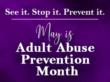 May is Adult Abuse Prevention Month